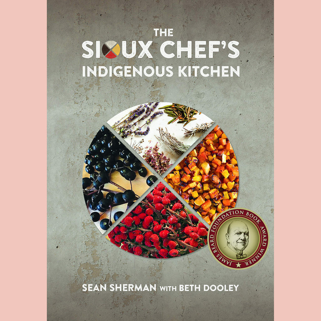 The Sioux Chef's Indigenous Kitchen (Sean Sherman, Beth Dooley)
