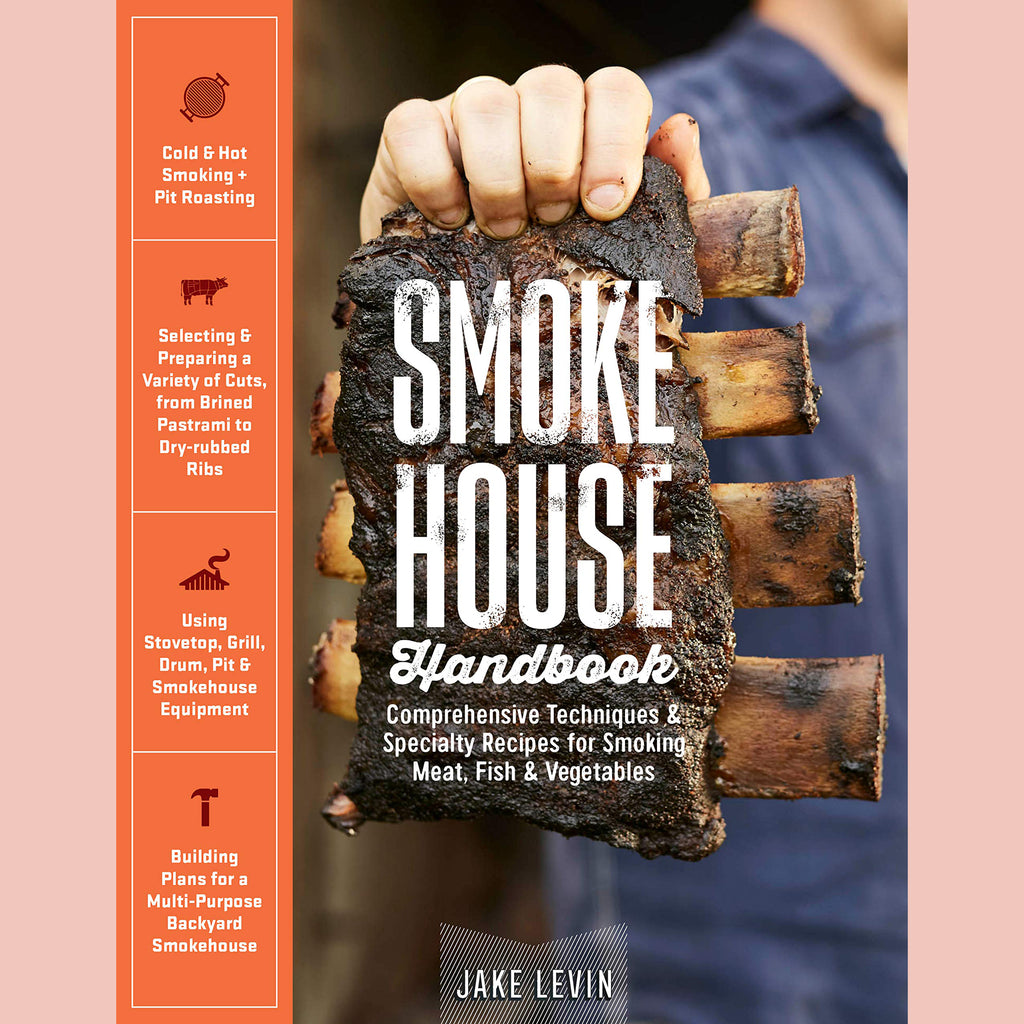 Smokehouse Handbook: Comprehensive Techniques & Specialty Recipes for Smoking Meat, Fish & Vegetables (Jake Levin)
