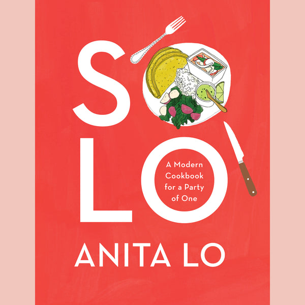 Solo: A Modern Cookbook for a Party of One (Anita Lo)