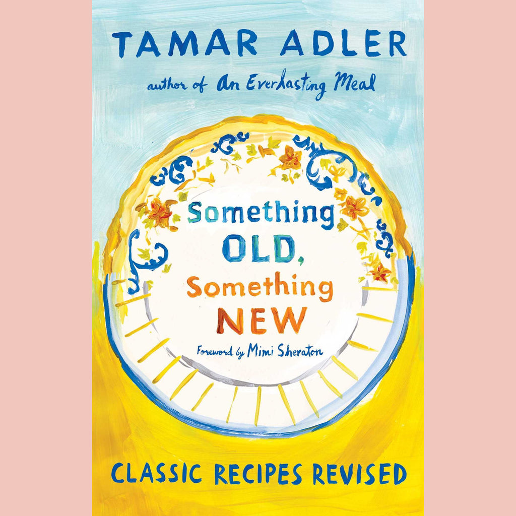 Something Old, Something New: Classic Recipes Revised (Tamar Adler)