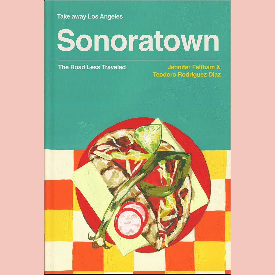 Somekind Press - Take Away Los Angeles: Sonoratown - The Road Less Traveled (Jen Feltham,Teo Diaz)