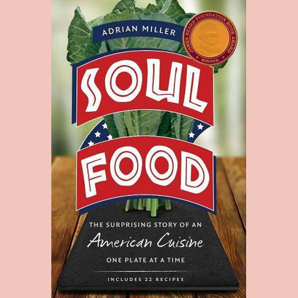 Soul Food: The Surprising Story of an American Cuisine, One Plate at a Time (Adrian Miller)