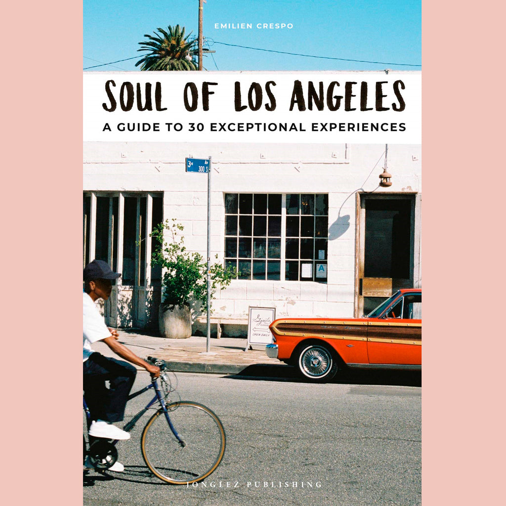 Soul of Los Angeles: A Guide to 30 Exceptional Experiences (Emilien Crespo)
