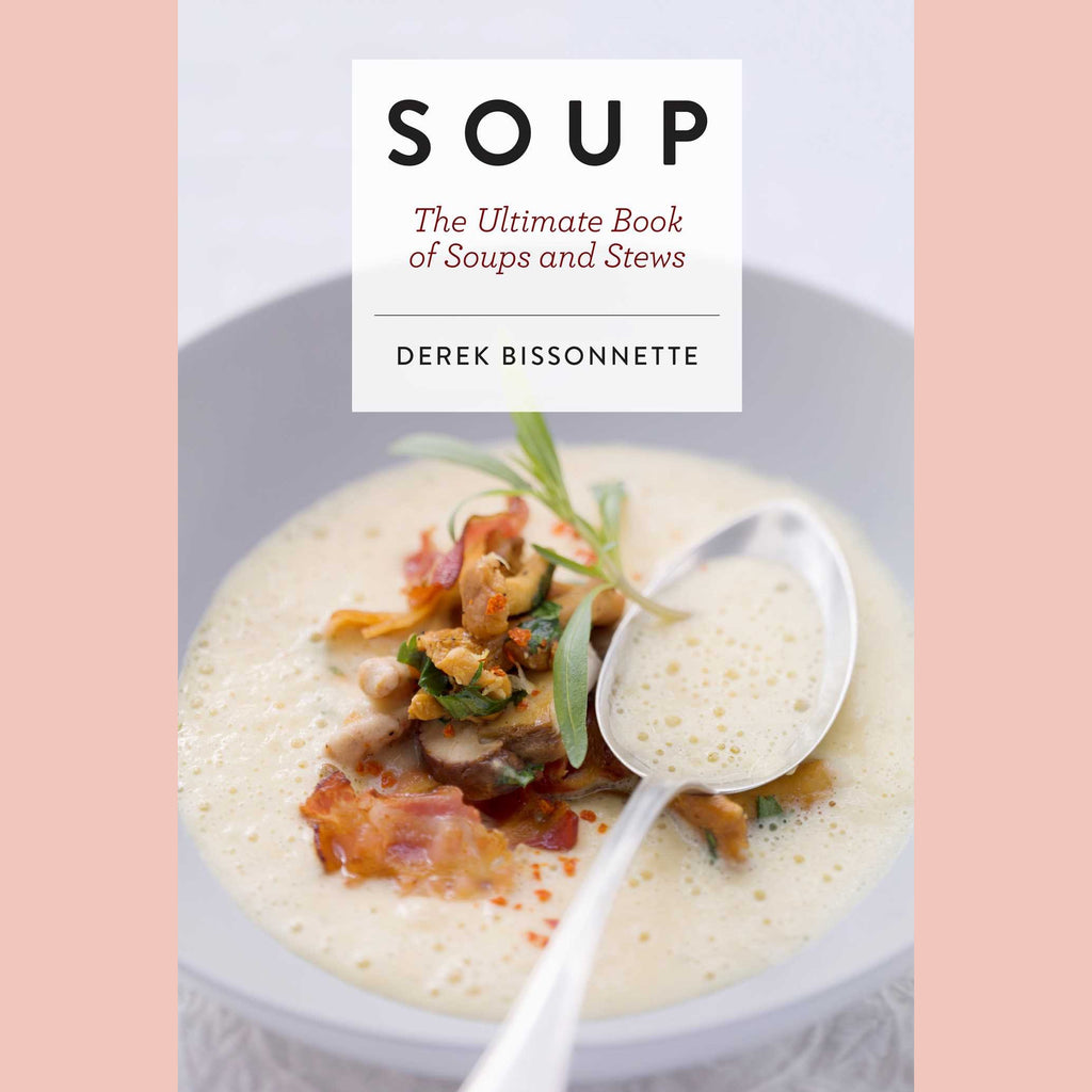 Soup: The Ultimate Book of Soups and Stews (Derek Bissonnette)