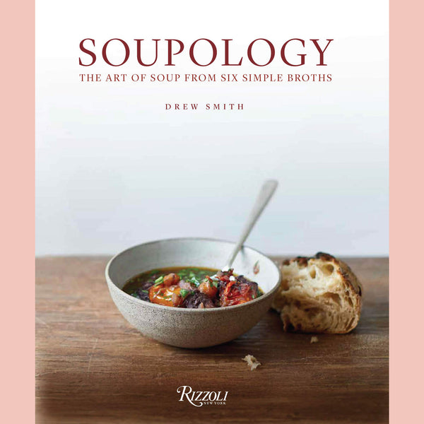 Soupology: The Art of Soup From Six Simple Broths (Drew Smith)