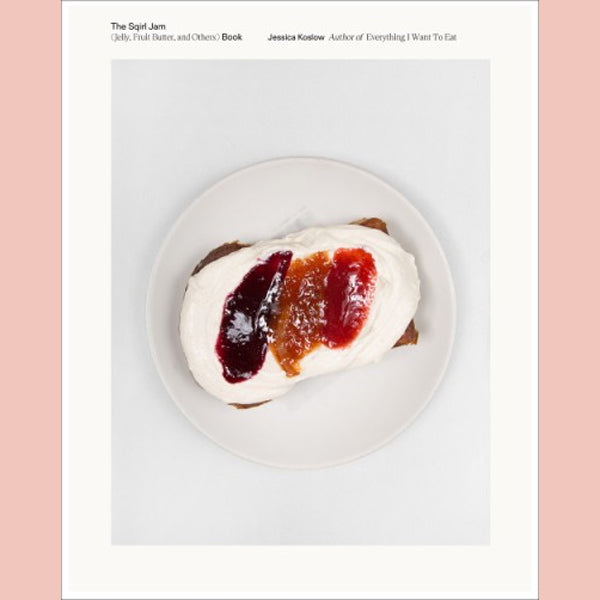 The Sqirl Jam Book (Jelly, Fruit Butter, and Others): Modern Jamming, Preserving, and Canning (Jessica Koslow)