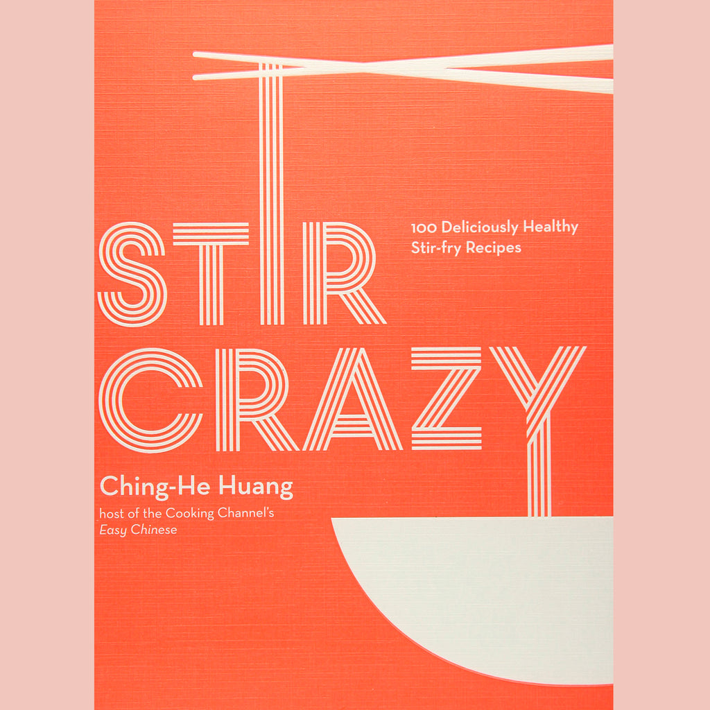 Stir Crazy: 100 Deliciously Healthy Stir-Fry Recipes (Ching-He Huang)