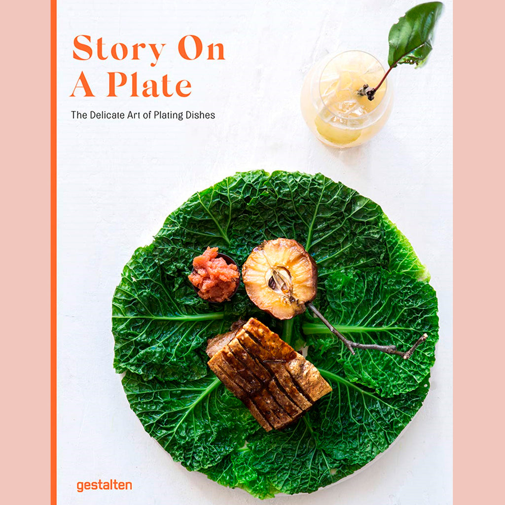 Story On A Plate: The Delicate Art of Plating Dishes (Edited by Gestalten, Text by Rebecca Flint Marx)
