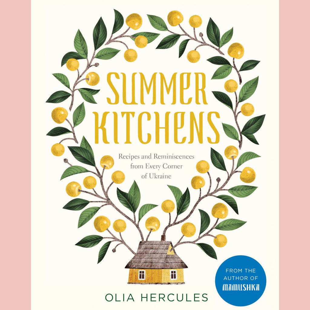 Summer Kitchens: Recipes and Reminiscences from Every Corner of Ukraine (Olia Hercules)