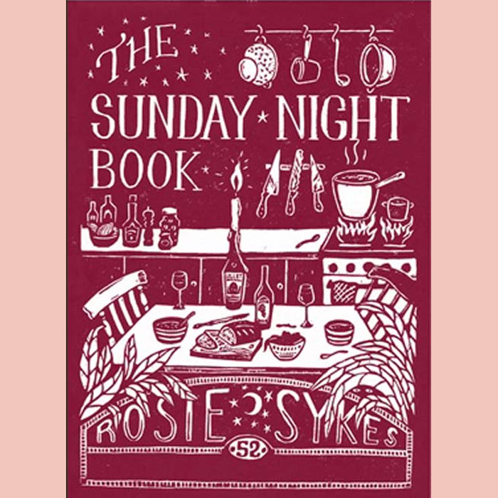 The Sunday Night Book: 52 short recipes to make the weekend feel longer (Rosie Sykes)