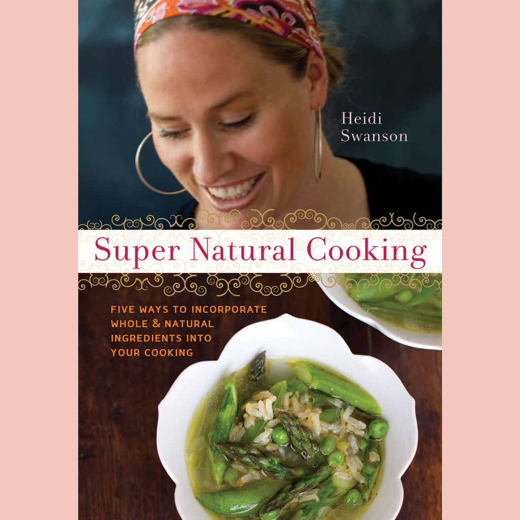 Signed Copy of Super Natural Cooking: Five Delicious Ways to Incorporate Whole and Natural Foods into Your Cooking (Heidi Swanson)