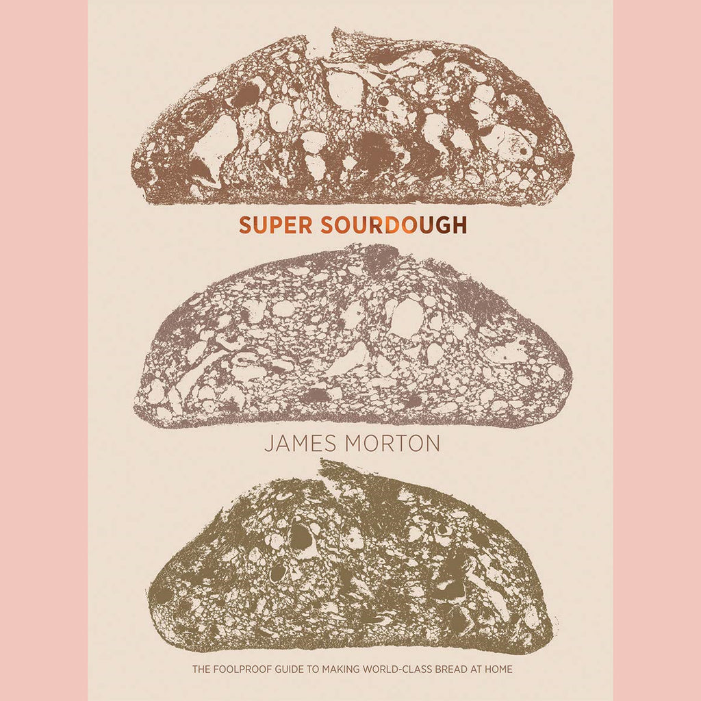 Super Sourdough: The Foolproof Guide to Making World-Class Bread at Home (James Morton)
