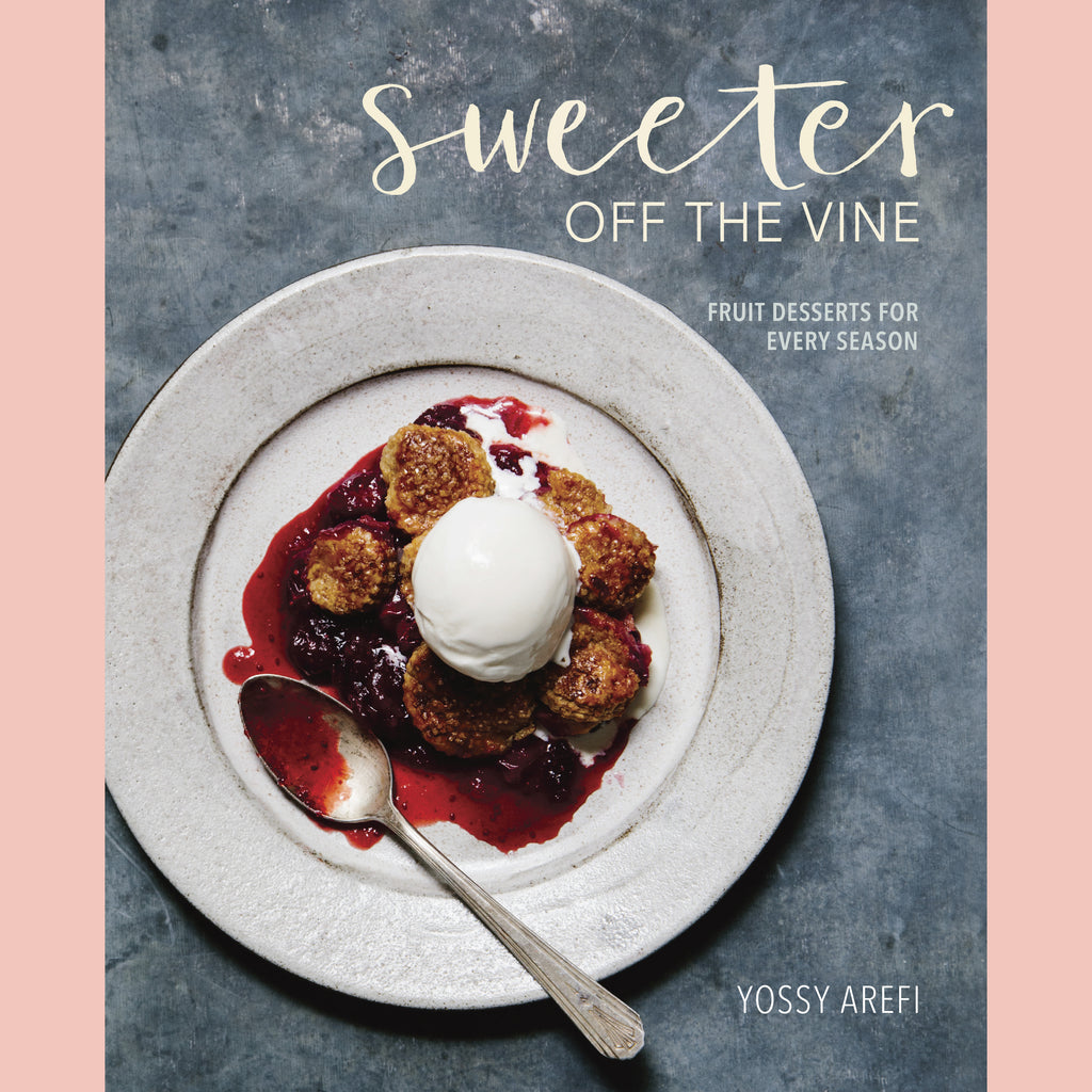 Sweeter off the Vine: Fruit Desserts for Every Season (Yossy Arefi)