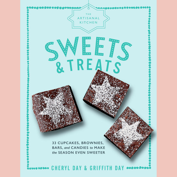 The Artisanal Kitchen: Sweets and Treats: 33 Cupcakes, Brownies, Bars, and Candies to Make the Season Even Sweeter (Griffith Day, Cheryl Day)