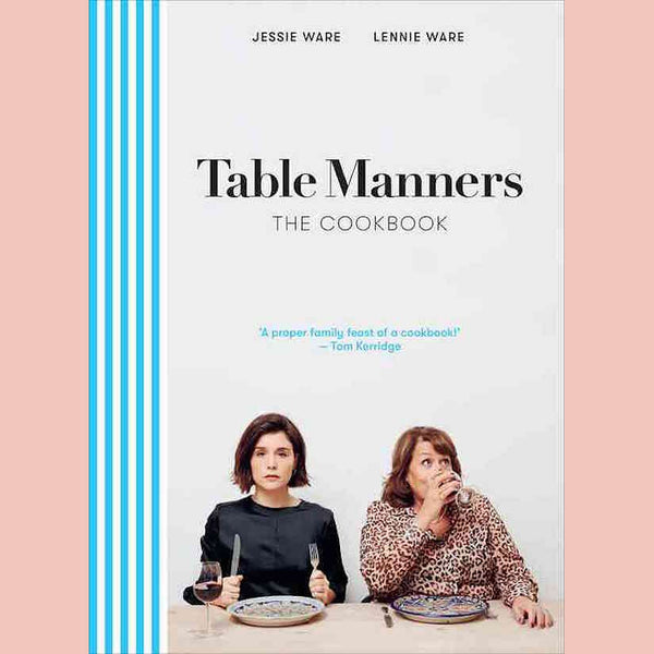 Table Manners: The Cookbook (Jessie Ware, Lennie Ware)