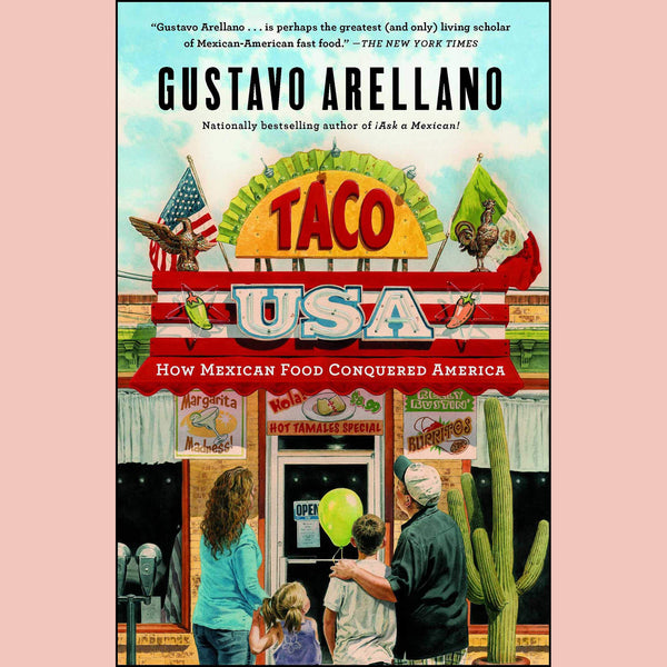Taco USA: How Mexican Food Conquered America (Gustavo Arellano)