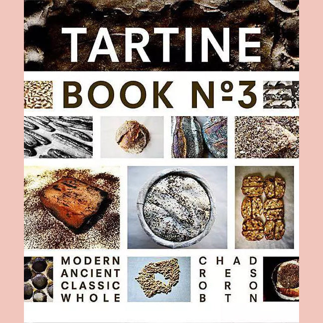 Tartine Book No. 3: Modern Ancient Classic Whole (Chad Robertson)