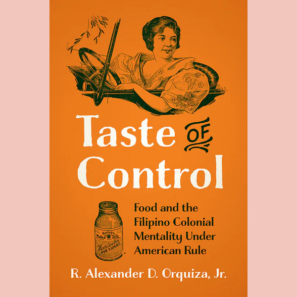 Taste of Control: Food and the Filipino Colonial Mentality Under American Rule (René Alexander D. Orquiza )