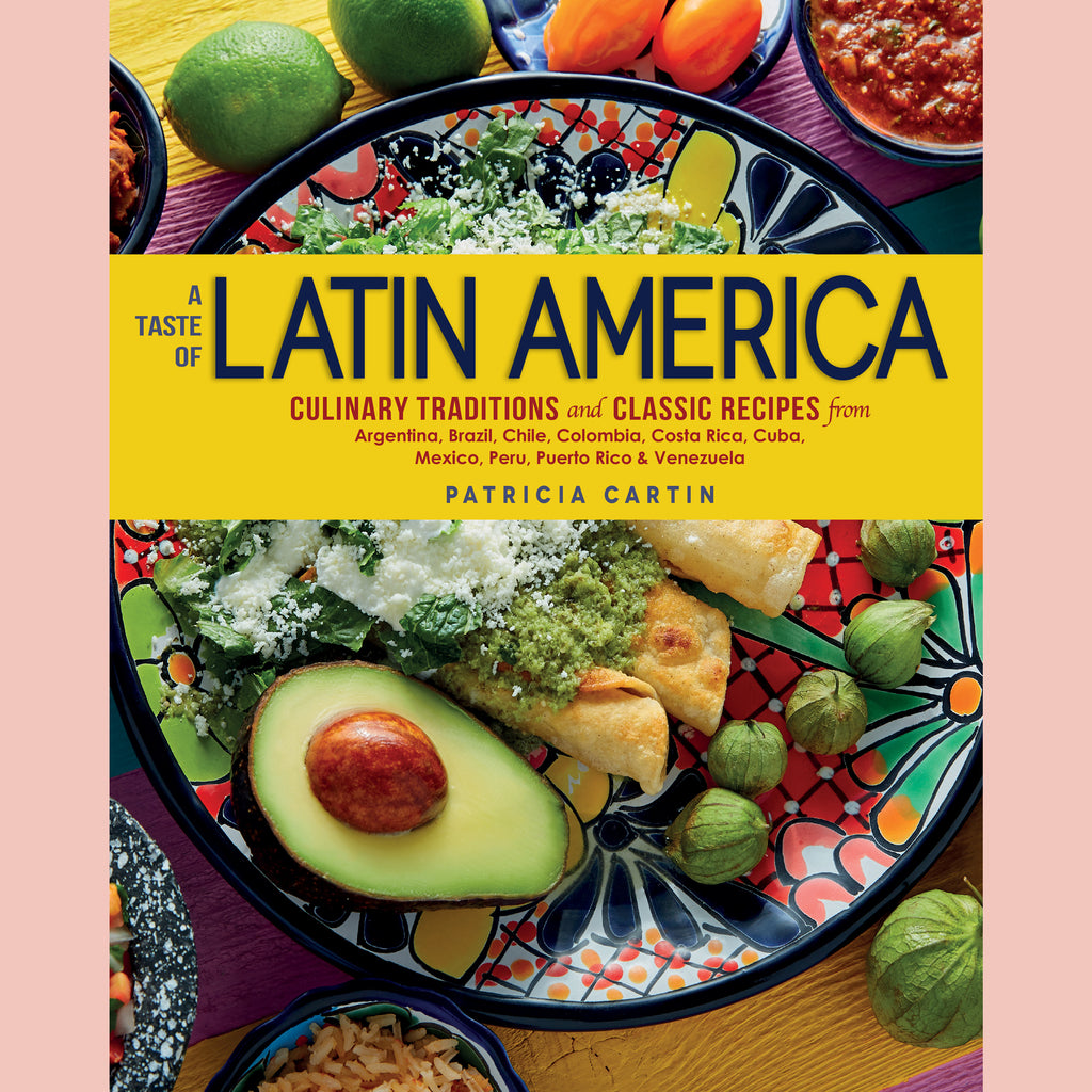 A Taste of Latin America: Culinary Traditions and Classic Recipes from Argentina, Brazil, Chile, Colombia, Costa Rica, Cuba, Mexico, Peru, Puerto Rico & Venezuela ( Patricia Cartin)