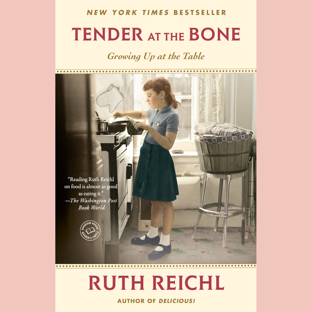 Tender at the Bone: Growing Up at the Table (Ruth Reichl)