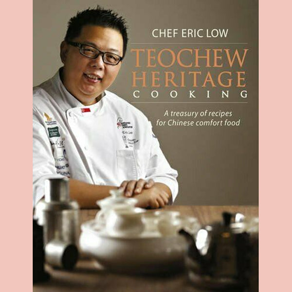 Teochew Heritage Cooking: A Treasury of Recipes for Chinese Comfort Food (Chef Eric Low)