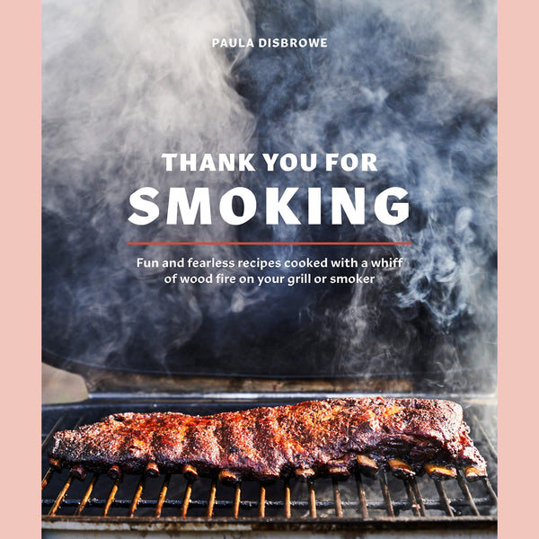 Thank You for Smoking: Fun and Fearless Recipes Cooked with a Whiff of Wood Fire on Your Grill or Smoker (Paula Disbrowe)