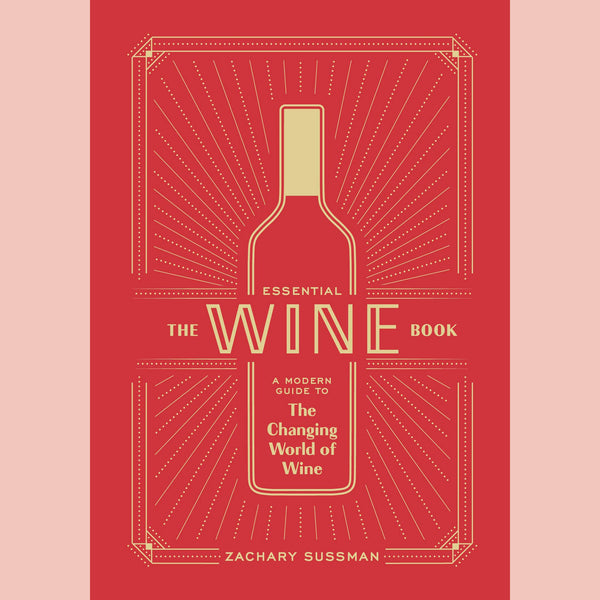 The Essential Wine Book: A Modern Guide to the Changing World of Wine (Zachary Sussman)