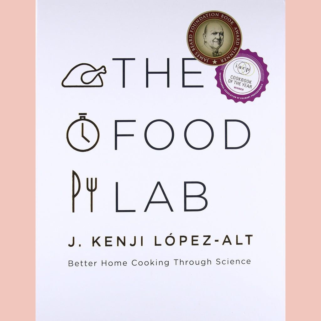 The Food Lab: Better Home Cooking Through Science (J. Kenji López-Alt)