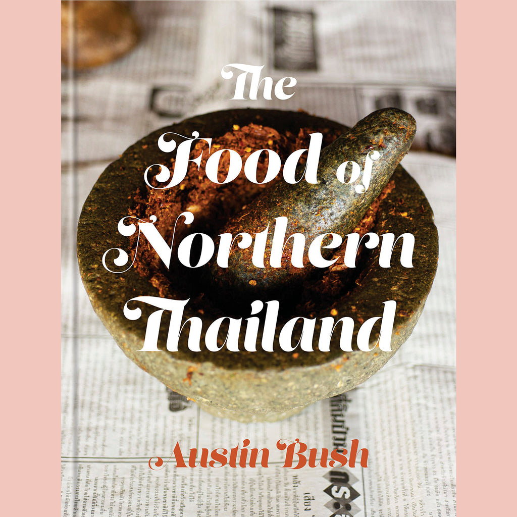 The Food of Northern Thailand: A Cookbook (Austin Bush)