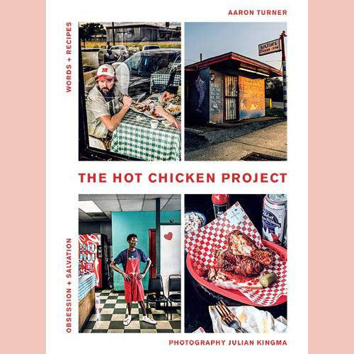 The Hot Chicken Project: Words + Recipes - Obsession + Salvation - Spice + Fire (Aaron Turner)