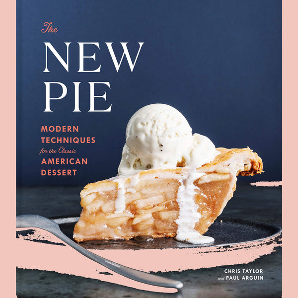 Signed Copy of The New Pie: Modern Techniques for the Classic American Dessert: A Baking Book (Christ Taylor, Paul Arguin)