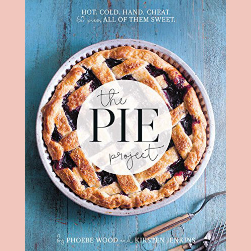The Pie Project: Hot, Cold, Hand, Cheat. 60 Pies, All of Them Sweet (Phoebe Wood, Kirsten Jenkins)