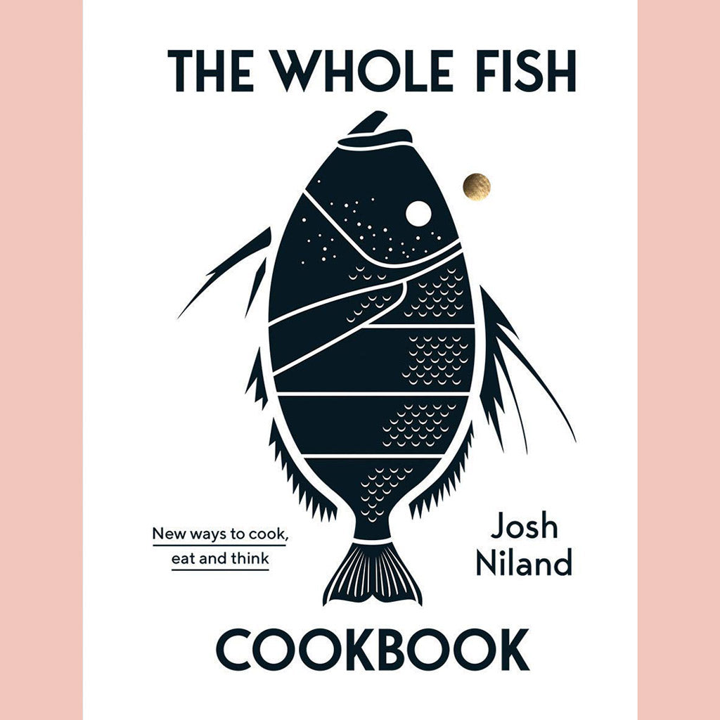 Whole Fish Cookbook: New Ways to Cook, Eat and Think, The (Josh Niland)