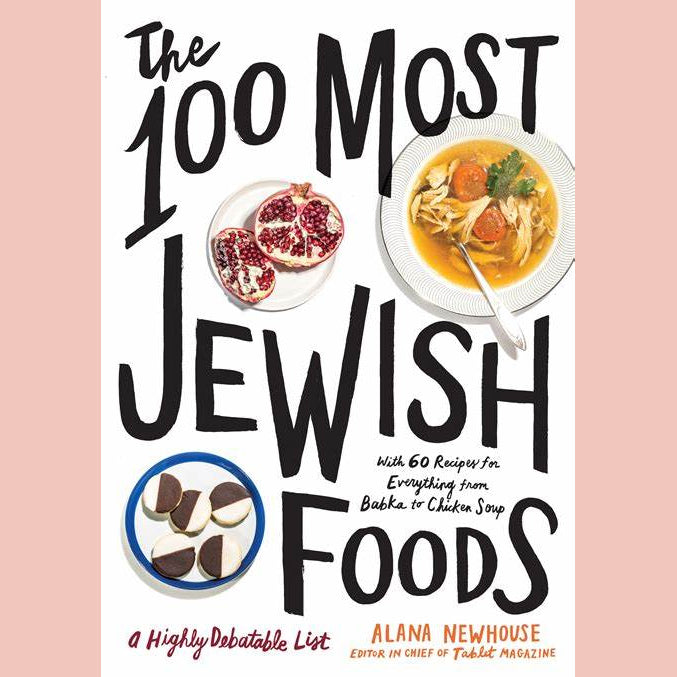 The 100 Most Jewish Foods: A Highly Debatable List (Alana Newhouse)