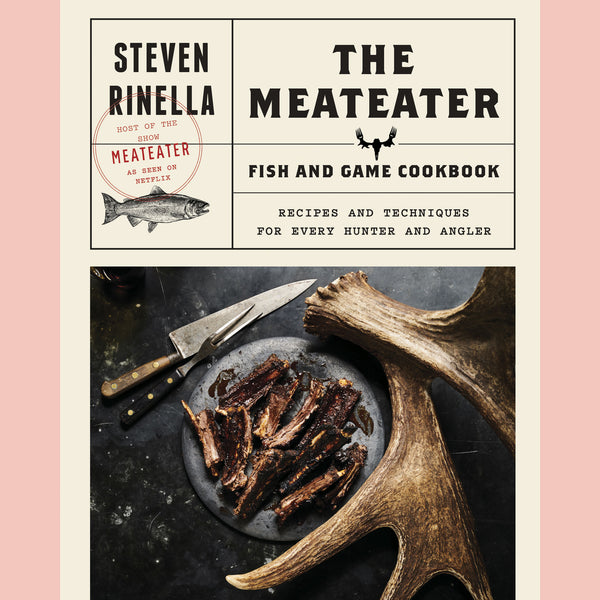 The MeatEater Fish and Game Cookbook: Recipes and Techniques for Every Hunter and Angler (Steven Rinella))
