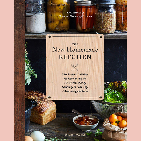 PRE-ORDER: The New Homemade Kitchen: 250 Recipes and Ideas for Reinventing the Art of Preserving, Canning, Fermenting, Dehydrating, and More (Joseph Shuldiner)