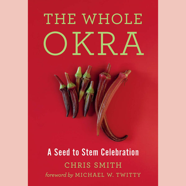 The Whole Okra: A Seed to Stem Celebration (Chris Smith