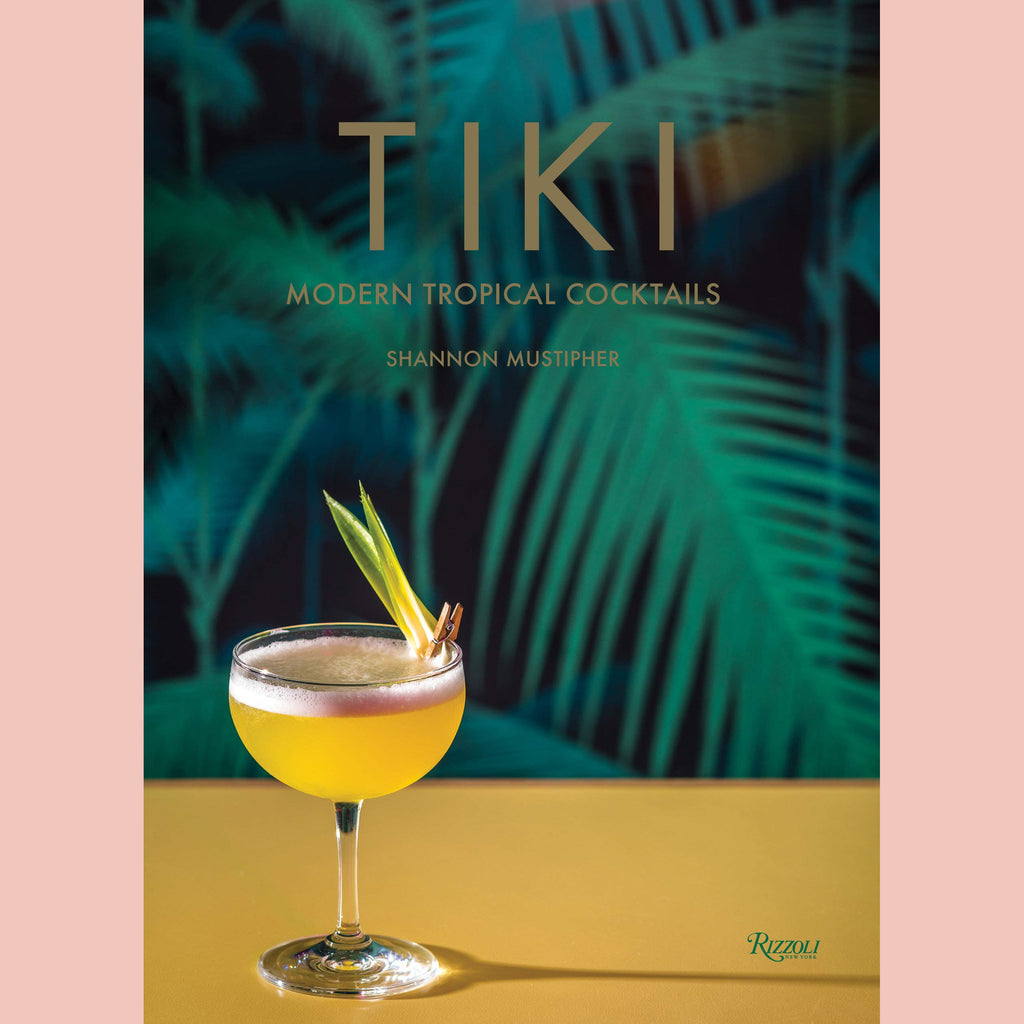 Tiki: Modern Tropical Cocktails (Shannon Mustipher)