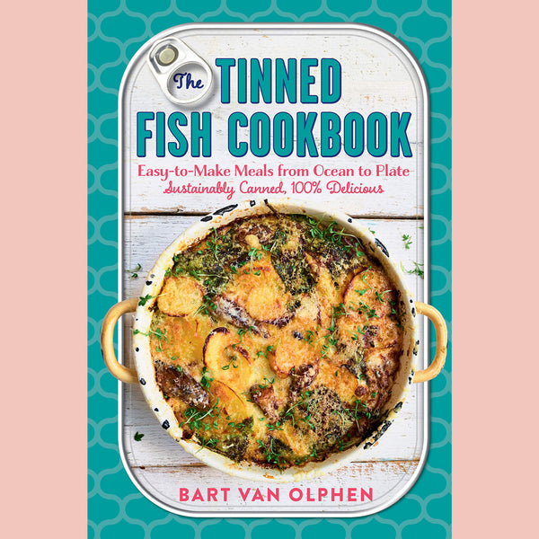 The Tinned Fish Cookbook: Easy-to-Make Meals from Ocean to Plate (Bart van Olphen)