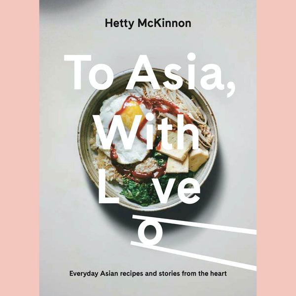 Preorder: To Asia, With Love: Everyday Asian Recipes and Stories From the Heart (Hetty McKinnon)