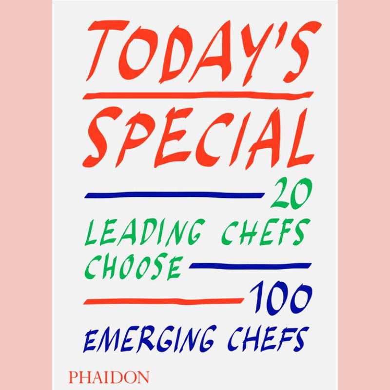 Today's Special: 20 Leading Chefs Choose 100 Emerging Chefs (Phaidon Editors)