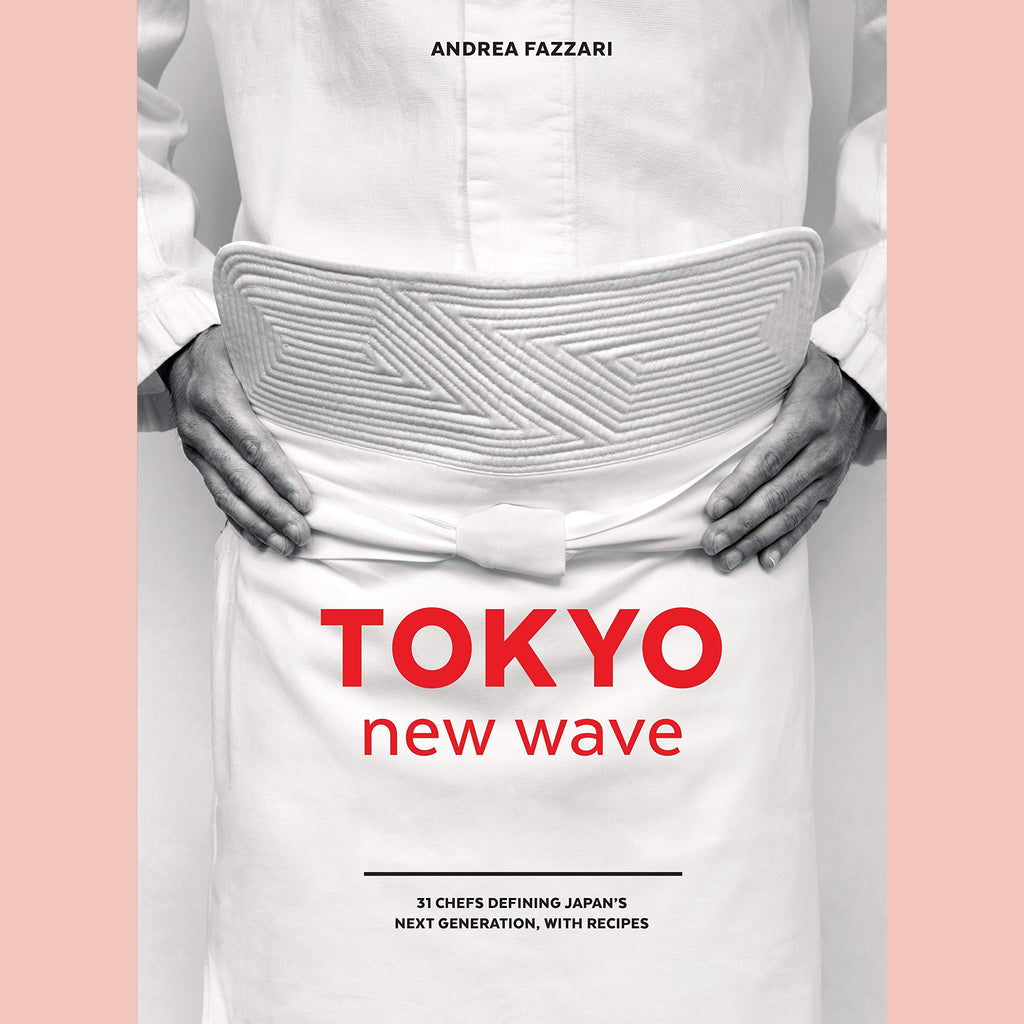 Tokyo New Wave: 31 Chefs Defining Japan's Next Generation, with Recipes (Andrea Fazzari)