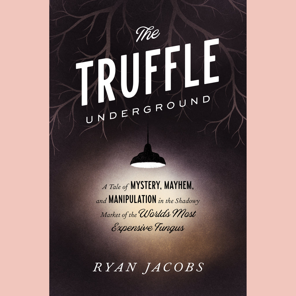 FURLOUGH: Truffle Underground, The: A Tale of Mystery, Mayhem, and Manipulation in the Shadowy Market of the World's Most Expensive Fungus (Ryan Jacobs)