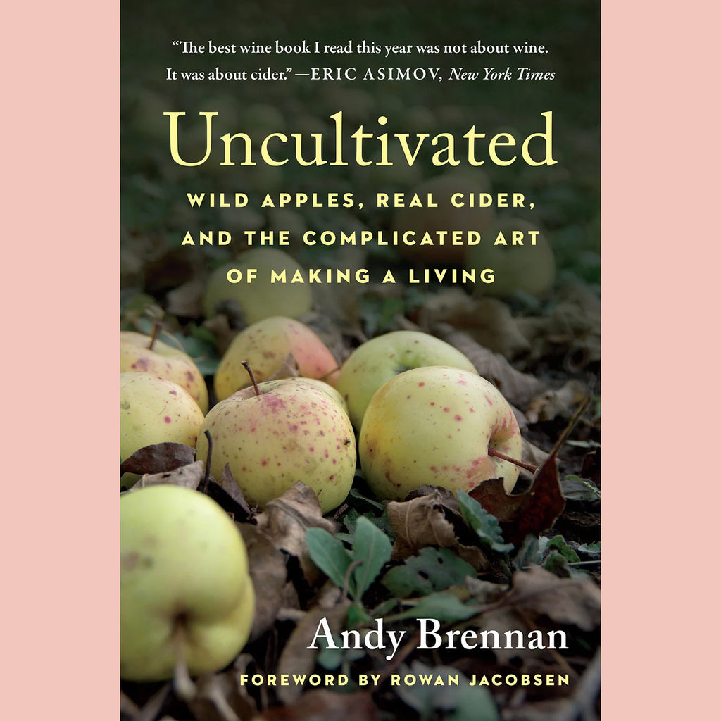 Uncultivated: Wild Apples, Real Cider, and the Complicated Art of Making a Living (Andy Brennan)