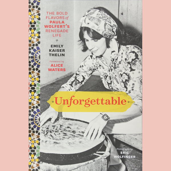 Unforgettable: The Bold Flavors of Paula Wolfert's Renegade Life ( Emily Kaiser Thelin)