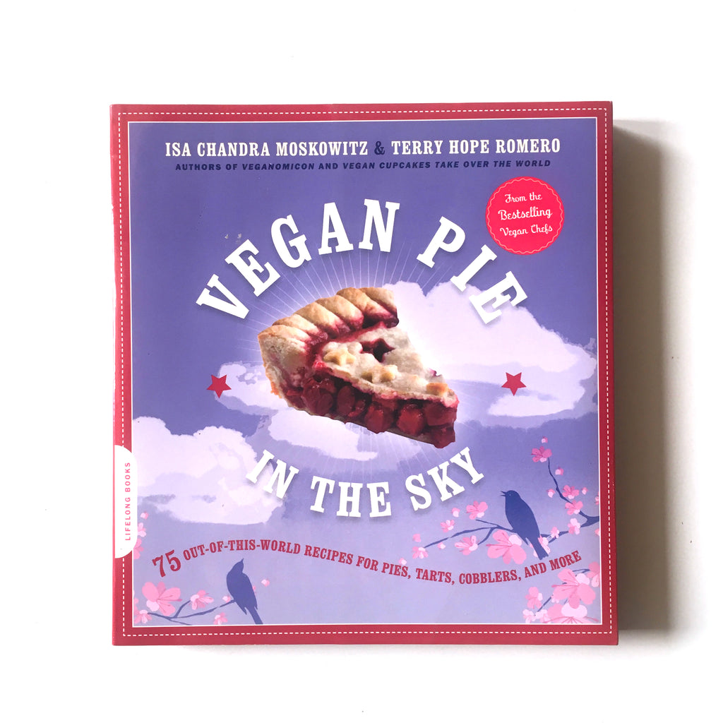 Vegan Pie in the Sky: 75 Out-of-This-World Recipes for Pies, Tarts, Cobblers, and More (Isa Chandra Moskowitz) Previously Owned