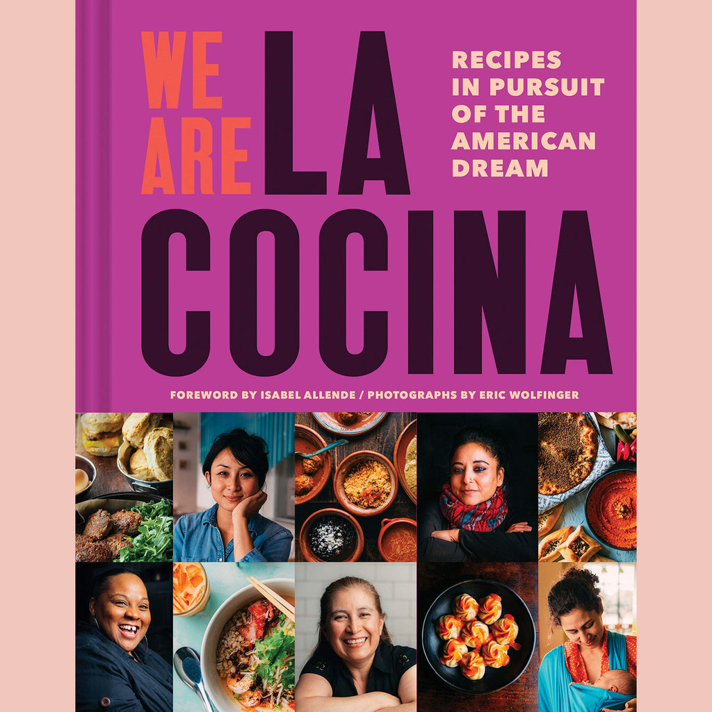 We Are La Cocina: Recipes in Pursuit of the American Dream (Caleb Zigas)