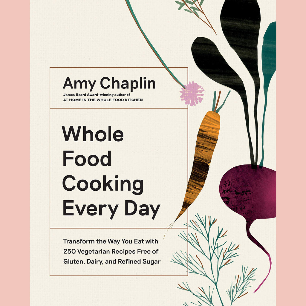 Signed copy of Whole Food Cooking Every Day: Transform the Way You Eat with 250 Vegetarian Recipes Free of Gluten, Dairy, and Refined Sugar (Amy Chaplin)