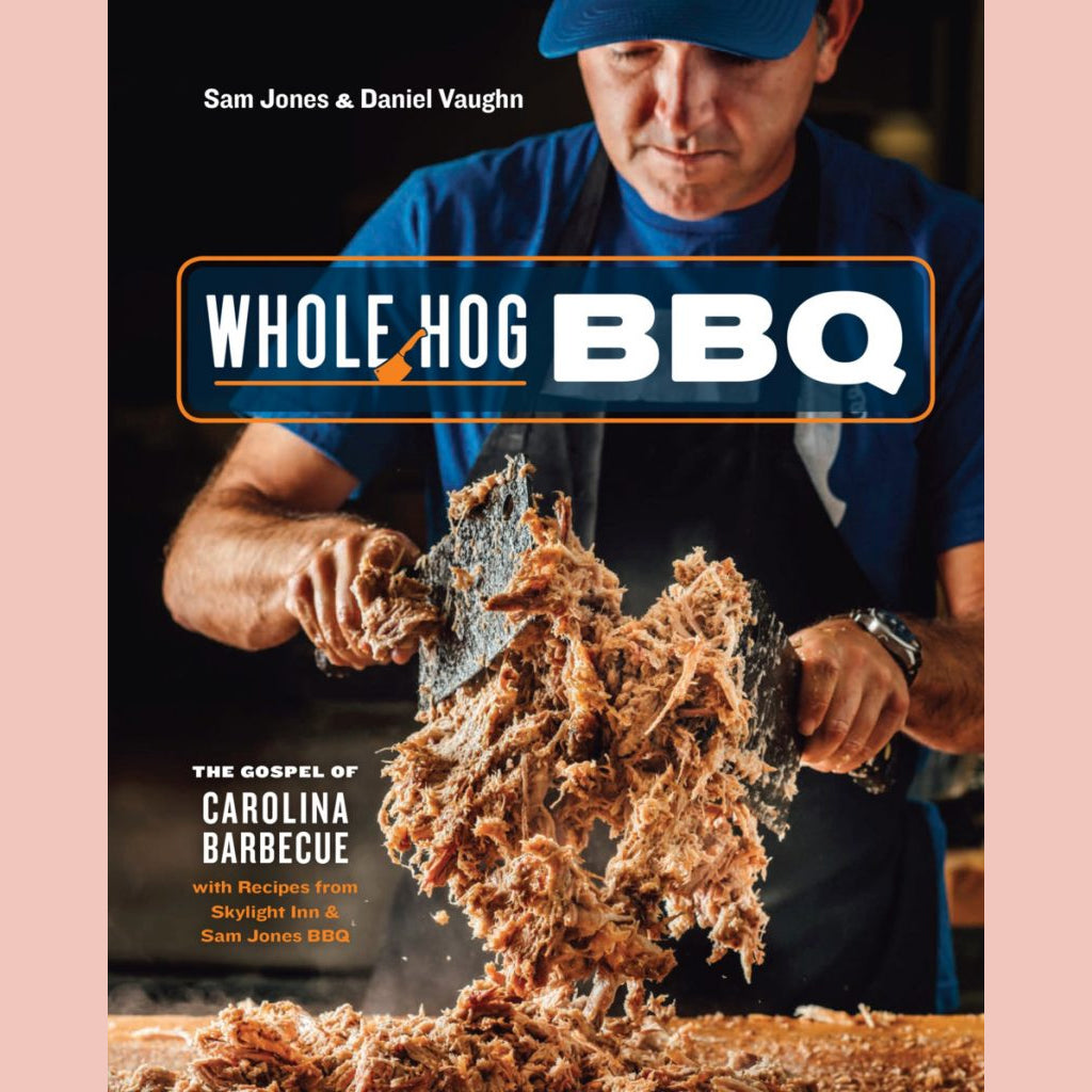 Signed Copy of Whole Hog BBQ: The Gospel Of Carolina Barbecue With Recipes From Skylight Inn and Sam Jones BBQ [A Cookbook] (Sam Jones)