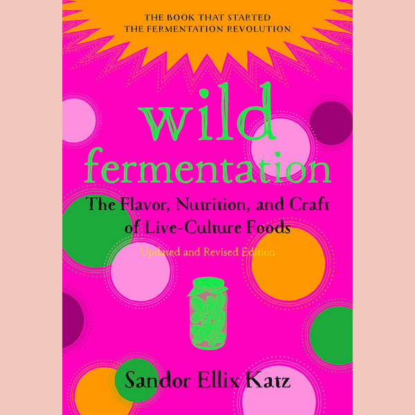 Wild Fermentation: The Flavor, Nutrition, and Craft of Live-Culture Foods (Sandor Ellix Katz)